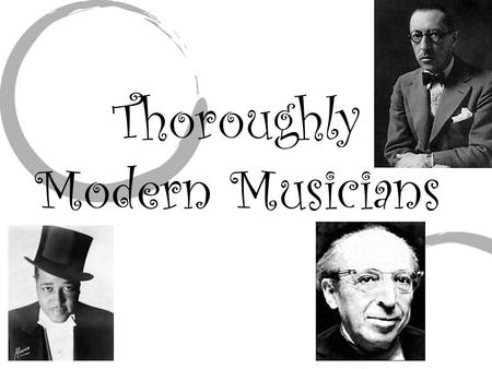 Thoroughly Modern Musicians. Overview  Breaks with or redefines the conventions of the past.  Uses experimental techniques.  Show the diversity of.