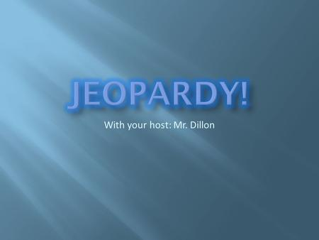 With your host: Mr. Dillon. 11111 22222 33333 44444 55555.