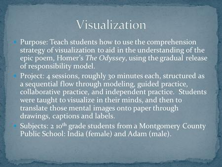 Purpose: Teach students how to use the comprehension strategy of visualization to aid in the understanding of the epic poem, Homer's The Odyssey, using.