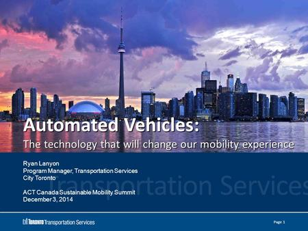 Automated Vehicles: The technology that will change our mobility experience Ryan Lanyon Program Manager, Transportation Services City Toronto ACT Canada.