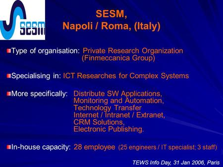 SESM, Napoli / Roma, (Italy) Type of organisation: Private Research Organization (Finmeccanica Group) Specialising in: ICT Researches for Complex Systems.