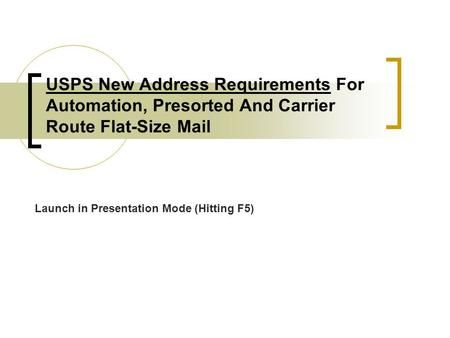 USPS New Address Requirements For Automation, Presorted And Carrier Route Flat-Size Mail Launch in Presentation Mode (Hitting F5)