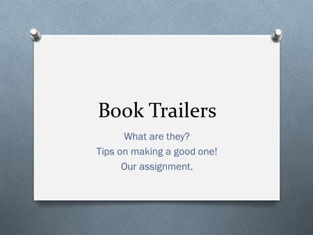Book Trailers What are they? Tips on making a good one! Our assignment.