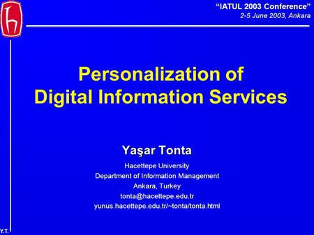 """IATUL 2003 Conference"" 2-5 June 2003, Ankara Y.T. Personalization of Digital Information Services Yaşar Tonta Hacettepe University Department of Information."