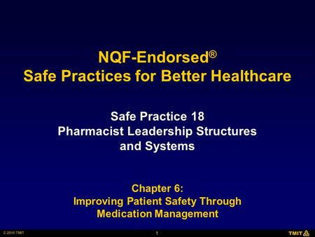 1 © 2010 TMIT NQF-Endorsed ® Safe Practices for Better Healthcare Safe Practice 18 Pharmacist Leadership Structures and Systems Chapter 6: Improving Patient.