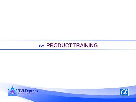 TVI PRODUCT TRAINING. THE THREE MAIN COMPONENTS OF OUR BUSINESS Marketin g Plan You Product.