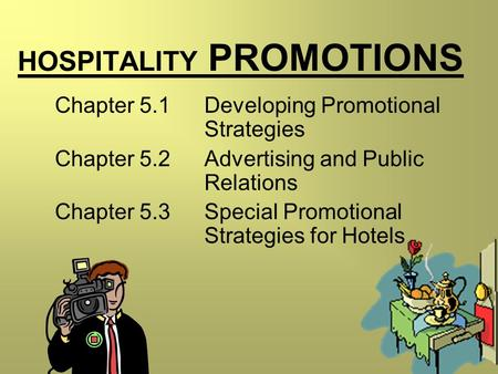 HOSPITALITY PROMOTIONS Chapter 5.1 Developing Promotional Strategies Chapter 5.2 Advertising and Public Relations Chapter 5.3 Special Promotional Strategies.