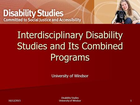 10/12/2015 Disability Studies University of Windsor1 Interdisciplinary Disability Studies and Its Combined Programs University of Windsor.