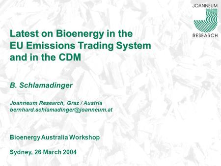 Latest on Bioenergy in the EU Emissions Trading System and in the CDM Latest on Bioenergy in the EU Emissions Trading System and in the CDM B. Schlamadinger.