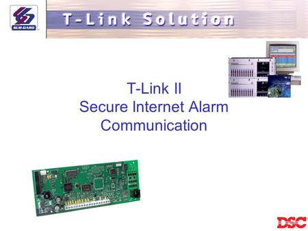 T-Link II Secure Internet Alarm Communication. Product Goals… High level encryption Software upgrades via network Universal compatibility Non-Static IP.