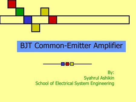 BJT Common-Emitter Amplifier By: Syahrul Ashikin School of Electrical System Engineering.