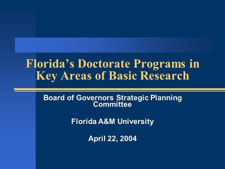 Florida's Doctorate Programs in Key Areas of Basic Research Board of Governors Strategic Planning Committee Florida A&M University April 22, 2004.