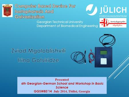 Presented 6th Georgian-German School and Workshop in Basic Science GGSWBS'14 July 2014, Tbilisi, Georgia Georgian Technical University Department of Biomedical.