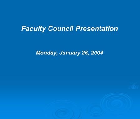 Faculty Council Presentation Monday, January 26, 2004.