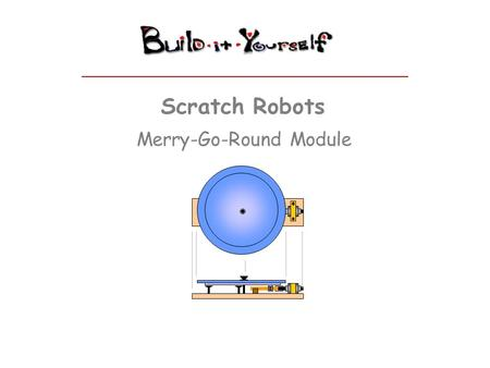 "Scratch Robots Merry-Go-Round Module. Supplies Premium Quality Junk 6-12V DC motor Large plastic plate 3x12"" block of wood Sheet rock screws ??? Scratch."