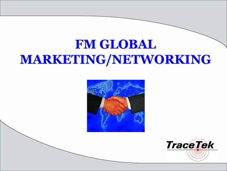 FM GLOBAL MARKETING/NETWORKING. Outline Brief FM Global Insight Approval Highlight Applications Interesting Information.