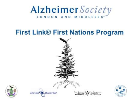 First Link® First Nations Program. First Link® First Nations Program: First of its kind across Ontario Officially launched January 2010 Collaboration.