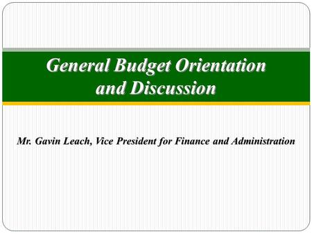 General Budget Orientation and Discussion Mr. Gavin Leach, Vice President for Finance and Administration.