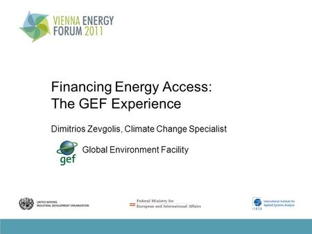 Financing Energy Access: The GEF Experience Dimitrios Zevgolis, Climate Change Specialist Global Environment Facility.