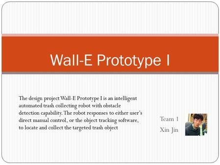 Wall-E Prototype I Team 1 Xin Jin