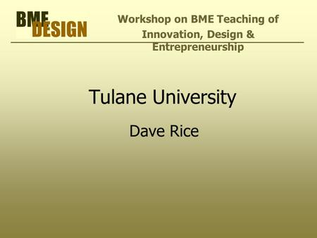Tulane University Dave Rice Workshop on BME Teaching of Innovation, Design & Entrepreneurship.