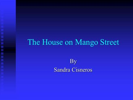 The House on Mango Street By Sandra Cisneros. About Sandra CisnerosAbout Sandra Cisneros born in Chicago in l954, the third child and only daughter in.