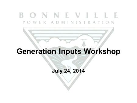 Generation Inputs Workshop July 24, 2014. BPA Balancing Authority Reliability Tool.