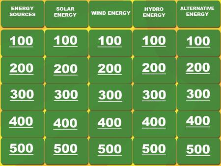 ENERGY SOURCES SOLAR ENERGY WIND ENERGY HYDRO ENERGY ALTERNATIVE ENERGY 100 200 300 400 500 200 300 400 500 200 300 400 500 200 300 400 500 200 300 400.