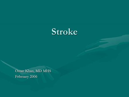 Stroke Omar Khan, MD MHS February 2006. Etymology before epidemiology Why is a stroke called a stroke?Why is a stroke called a stroke? –Maybe since all.