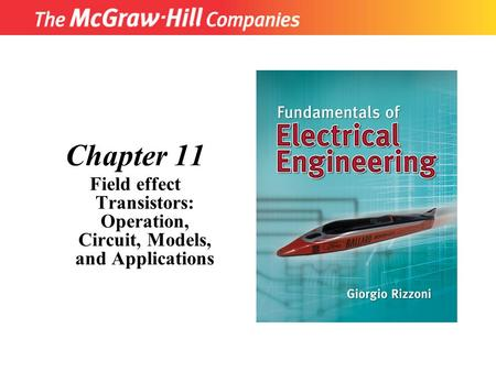 Chapter 11 Field effect Transistors: Operation, Circuit, Models, and Applications Copyright © The McGraw-Hill Companies, Inc. Permission required for reproduction.