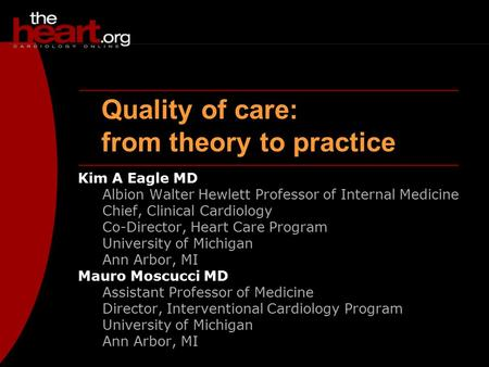 Quality of care: from theory to practice Kim A Eagle MD Albion Walter Hewlett Professor of Internal Medicine Chief, Clinical Cardiology Co-Director, Heart.