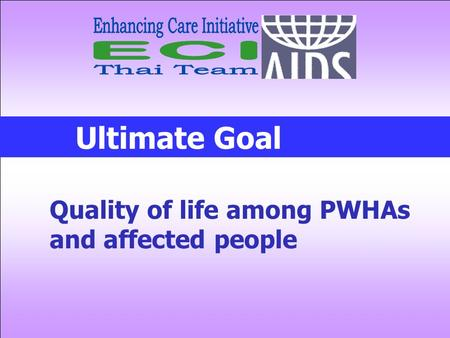Ultimate Goal Quality of life among PWHAs and affected people.