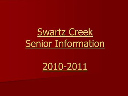 Swartz Creek Senior Information 2010-2011. Senior Year Get Organized Get Organized College/Programs/Military Visits (listen to announcements & sign up.