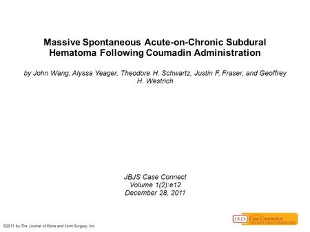 Massive Spontaneous Acute-on-Chronic Subdural Hematoma Following Coumadin Administration by John Wang, Alyssa Yeager, Theodore H. Schwartz, Justin F. Fraser,