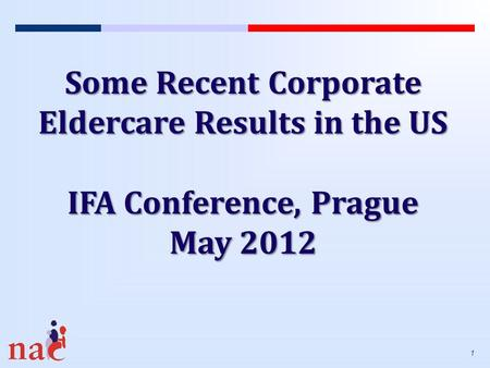 1 Some Recent Corporate Eldercare Results in the US IFA Conference, Prague May 2012.