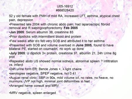 U05-16912 #868528420 52 y old female with PMH of mild RA, increased LFT, asthma, atypical chest pain, depression Presented late 2004 with chronic abdo.