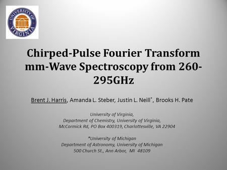 Chirped-Pulse Fourier Transform mm-Wave Spectroscopy from 260- 295GHz Brent J. Harris, Amanda L. Steber, Justin L. Neill *, Brooks H. Pate University of.