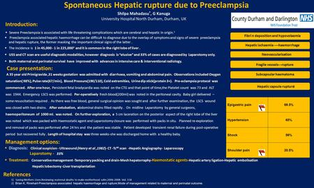 Spontaneous Hepatic rupture due to Preeclampsia Shilpa Mahadasu *, G Kanuga University Hospital North Durham, Durham, UK Introduction:  Severe Preeclampsia.
