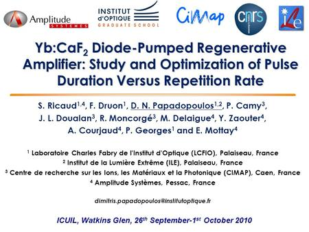 Yb:CaF 2 Diode-Pumped Regenerative Amplifier: Study and Optimization of Pulse Duration Versus Repetition Rate ICUIL, Watkins Glen, 26 th September-1 st.