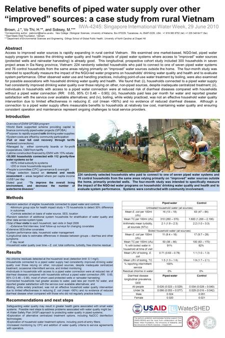 "Relative benefits of piped water supply over other ""improved"" sources: a case study from rural Vietnam Brown, J.*, Vo Thi, H.**, and Sobsey, M.*** *Corresponding."