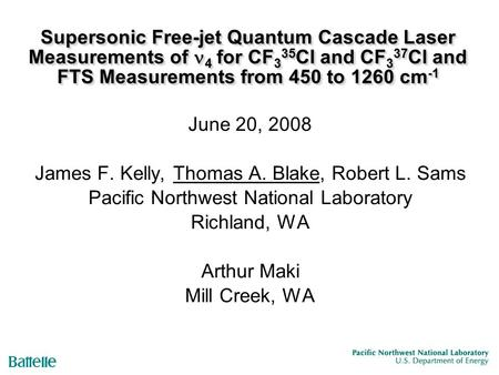 Supersonic Free-jet Quantum Cascade Laser Measurements of 4 for CF 3 35 Cl and CF 3 37 Cl and FTS Measurements from 450 to 1260 cm -1 June 20, 2008 James.