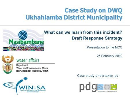 Case Study on DWQ Ukhahlamba District Municipality What can we learn from this incident? Draft Response Strategy Presentation to the MCC 25 February 2010.