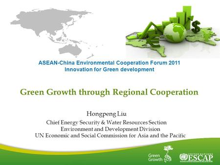 1 Green Growth through Regional Cooperation Hongpeng Liu Chief Energy Security & Water Resources Section Environment and Development Division UN Economic.