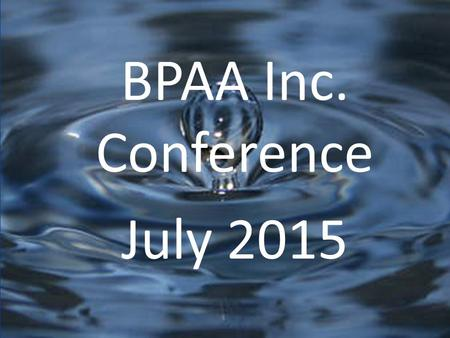 BPAA Inc. Conference July 2015. BPAA Conference, July 2015 There is no question that our health has improved spectacularly in the past century. One thing.