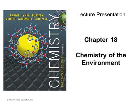 © 2015 Pearson Education, Inc. Chapter 18 Chemistry of the Environment Lecture Presentation © 2015 Pearson Education, Inc.