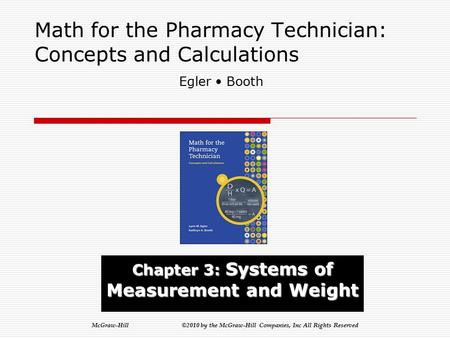 McGraw-Hill ©2010 by the McGraw-Hill Companies, Inc All Rights Reserved Math for the Pharmacy Technician: Concepts and Calculations Chapter 3: Systems.