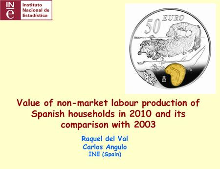 1/23UNECE work session on gender statistics. Geneva, 12-14 March 2012 Value of non-market labour production of Spanish households in 2010 and its comparison.