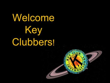 Welcome Key Clubbers !. The Key Club Pledge I pledge, on my honor, to uphold the objects of Key Club International; to build my home, school and community;
