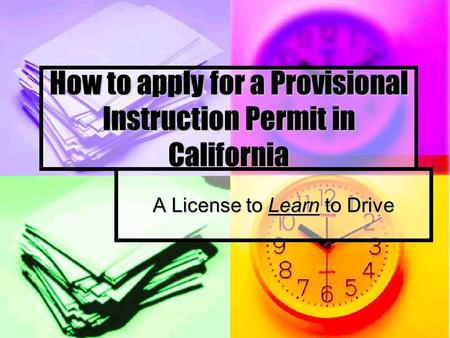 How to apply for a Provisional Instruction Permit in California A License to Learn to Drive.