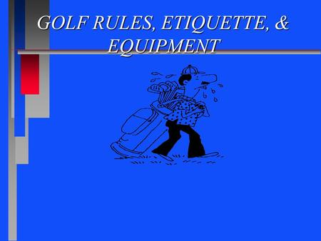 GOLF RULES, ETIQUETTE, & EQUIPMENT. USGA GOLF RULES n MATCH PLAY WIN OR LOSE THE HOLEWIN OR LOSE THE HOLE n MEDAL PLAY TOTAL STROKESTOTAL STROKES.